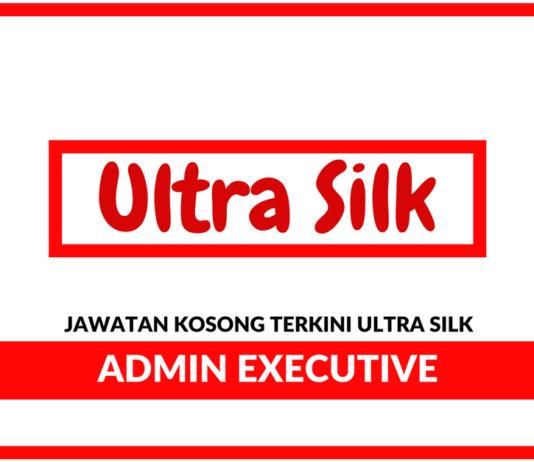 Jawatan Kosong Terkini Admin Executive Di Ultra Silk