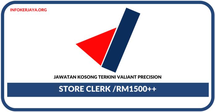 Jawatan Kosong Terkini Store Clerk Di Valiant Precision