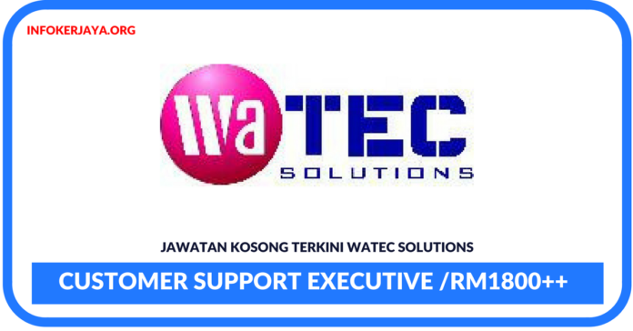 Jawatan Kosong Terkini Customer Support Executive Di WaTEC Solutions