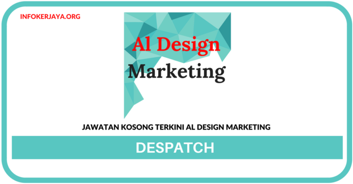 Jawatan Kosong Terkini Despatch Di Al Design Marketing
