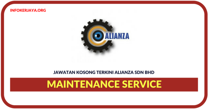 Jawatan Kosong Terkini Maintenance Service Di Alianza Sdn Bhd
