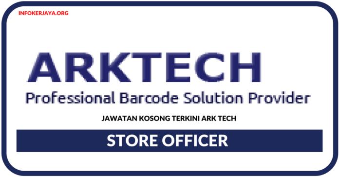 Jawatan Kosong Terkini Store Officer Di Ark Tech