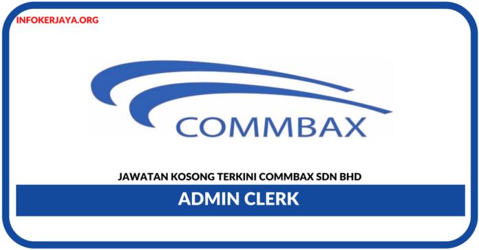 Jawatan Kosong Terkini Admin Clerk Di Commbax Sdn Bhd