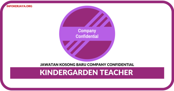 Jawatan Kosong Terkini Kindergarden Teacher Di Company Confidential
