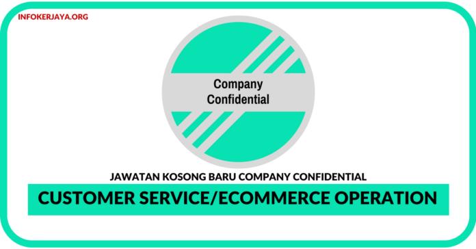 Jawatan Kosong Terkini Customer Service/Ecommerce Operation Di Company Confidential