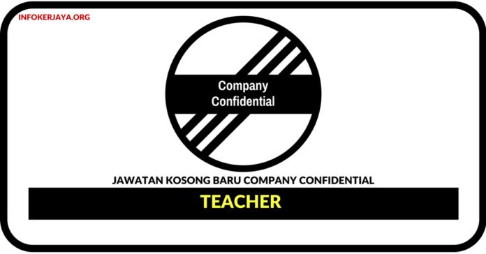 Jawatan Kosong Terkini Teacher Di Company Confidential