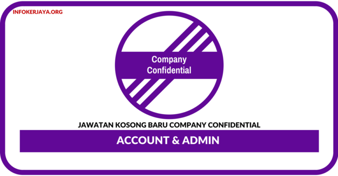 Jawatan Kosong Terkini Account & Admin Di Company Confidential
