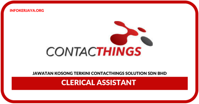 Jawatan Kosong Terkini Clerical Assistant Di Contacthings Solution