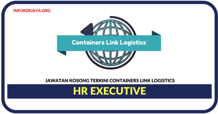 Jawatan Kosong Terkini HR Executive Di Containers Link Logistics