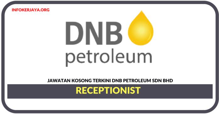 Jawatan Kosong Terkini Receptionist Di DNB Petroleum