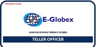 Jawatan Kosong Terkini Teller Officer Di E-Globex