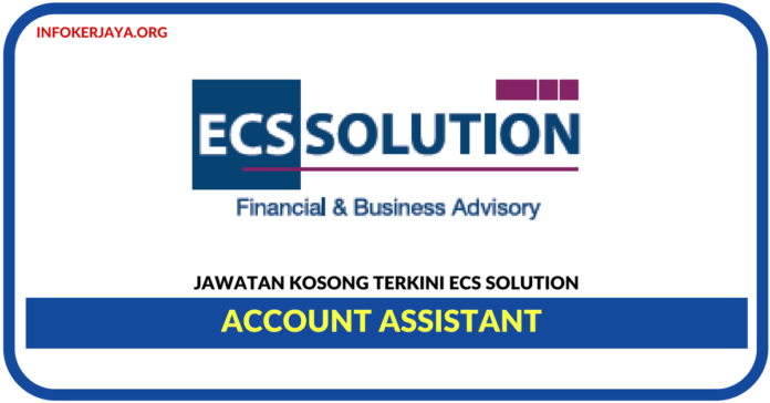 Jawatan Kosong Terkini Account Assistant Di ECS Solution