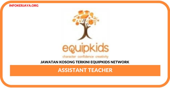 Jawatan Kosong Terkini Assistant Teacher Di Equipkids Network