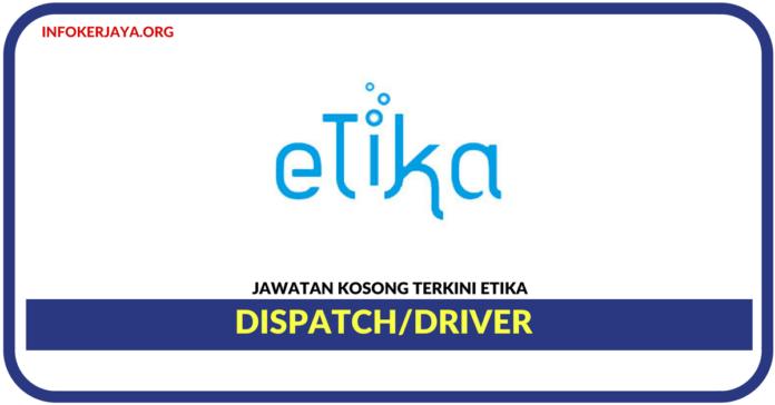 Jawatan Kosong Terkini Dispatch/Driver Di Etika Sdn Bhd