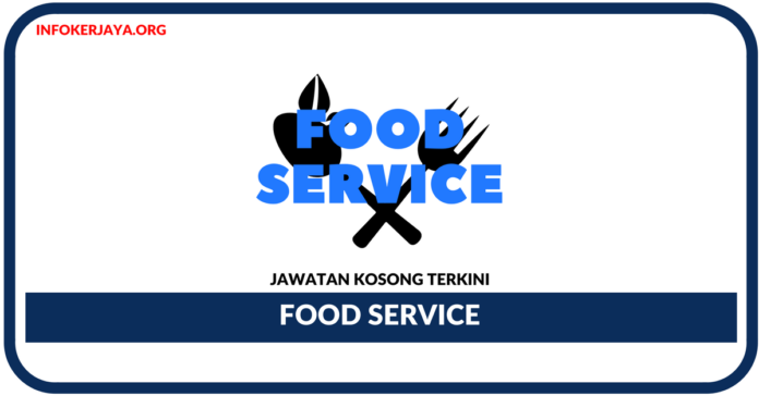 Jawatan Kosong Terkini Food Service