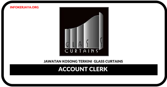 Jawatan Kosong Terkini Account Clerk Di Glass Curtains