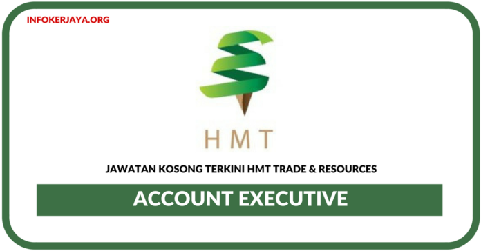 Jawatan Kosong Terkini Account Executive Di HMT Trade & Resources