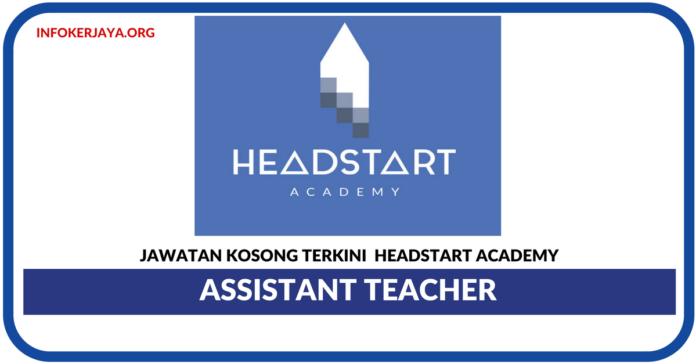 Jawatan Kosong Terkini Assistant Teacher Di Headstart Academy