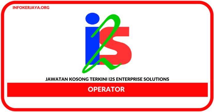 Jawatan Kosong Terkini Operator Di I2s Enterprise Solutions