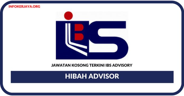 Jawatan Kosong Terkini Hibah Advisor Di IBS Advisory