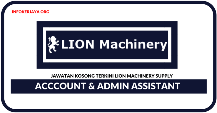 Jawatan Kosong Terkini Acccount & Admin Assistant Di Lion Machinery Supply