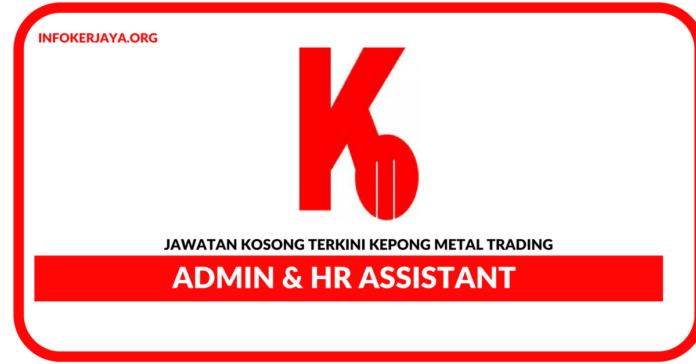 Jawatan Kosong Terkini Admin & HR Assistant Di Kepong Metal Trading
