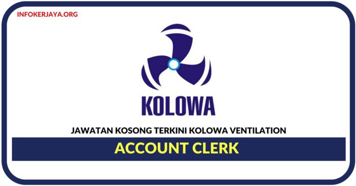 Jawatan Kosong Terkini Account Clerk Di Kolowa Ventilation