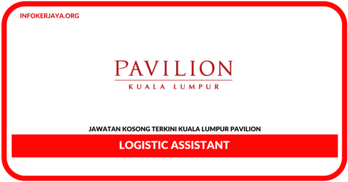 Jawatan Kosong Terkini Logistic Assistant Di Kuala Lumpur Pavilion