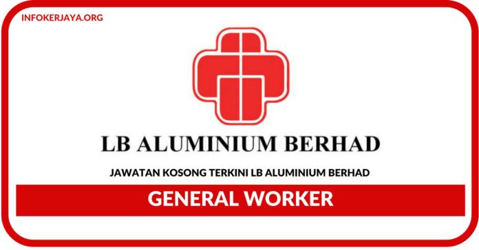 Jawatan Kosong Terkini General Worker Di LB Aluminium