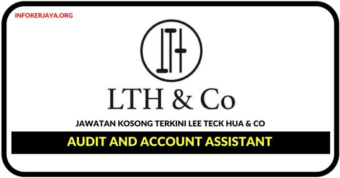 Jawatan Kosong Terkini Audit and Account Assistant Di Lee Teck Hua & Co