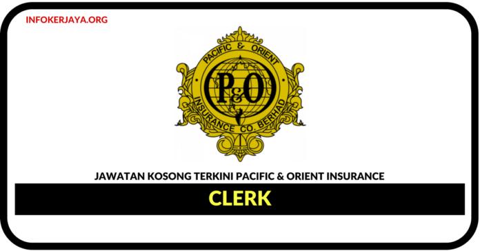 Jawatan Kosong Terkini Clerk Di Pacific & Orient Insurance