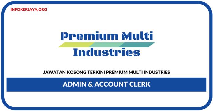 Jawatan Kosong Terkini Admin & Account Clerk Di Premium Multi Industries