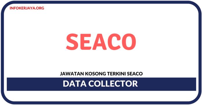 Jawatan Kosong Terkini Data Collector Di SEACO
