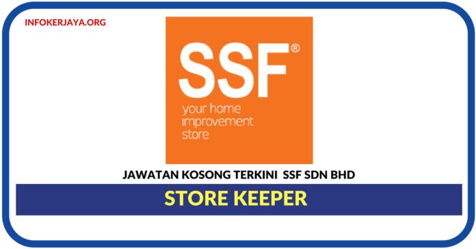 Jawatan Kosong Terkini Store Keeper Di SSF Sdn Bhd