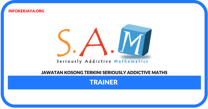Jawatan Kosong Terkini SAM Trainer Di Seriously Addictive Maths