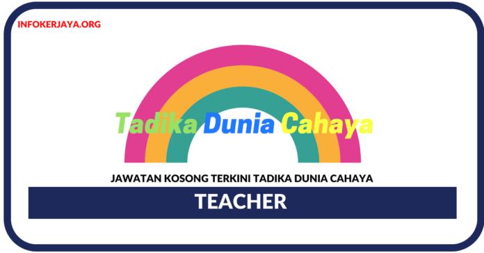 Jawatan Kosong Terkini Teacher Di Tadika Dunia Cahaya