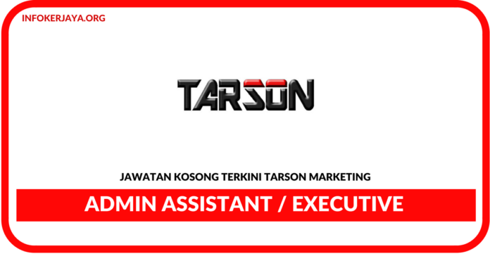 Jawatan Kosong Terkini Admin Assistant / Executive Di Tarson Marketing
