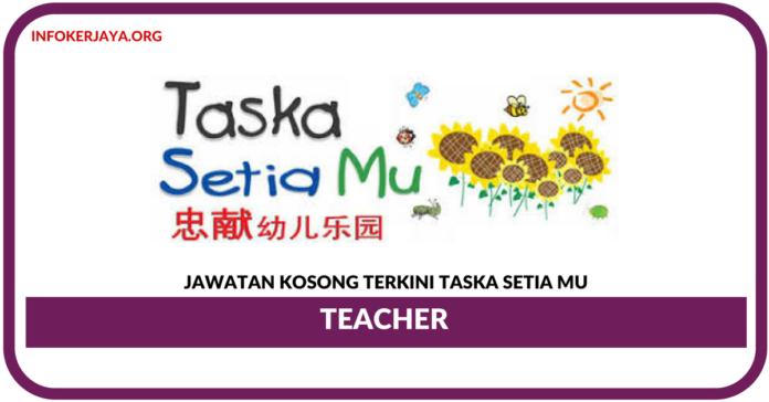 Jawatan Kosong Terkini Teacher Di Taska Setia Mu