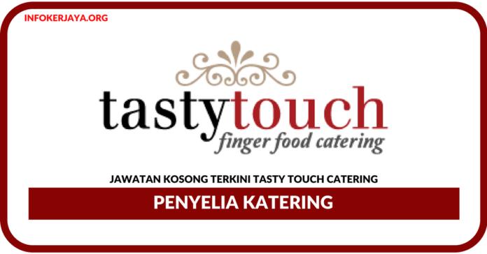 Jawatan Kosong Terkini Penyelia Katering Di Tasty Touch Catering