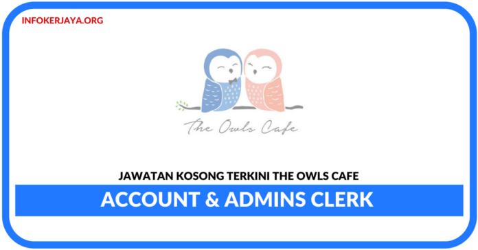 Jawatan Kosong Terkini Account & Admins Clerk Di The Owls Cafe