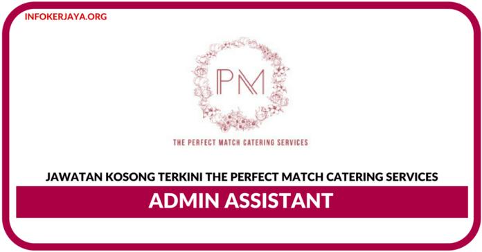 Jawatan Kosong Terkini Admin Assistant Di The Perfect Match Catering Services