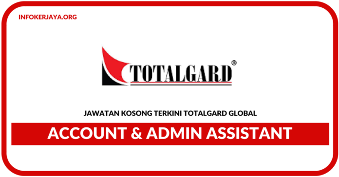 Jawatan Kosong Terkini Account & Admin Assistant Di Totalgard Global