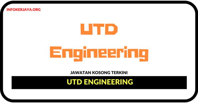 Jawatan Kosong Terkini UTD Engineering
