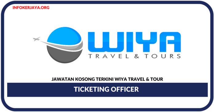 Jawatan Kosong Terkini Ticketing Officer Di Wiya Travel & Tour