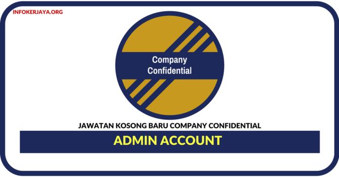Jawatan Kosong Terkini Admin Account Di Company Confidential