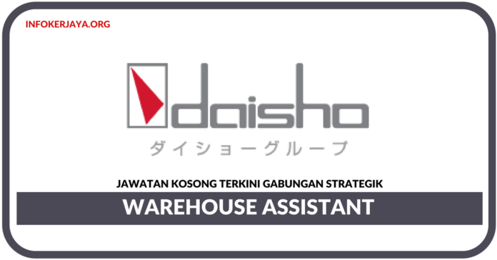 Jawatan Kosong Terkini Warehouse Assistant Di Daisho Food