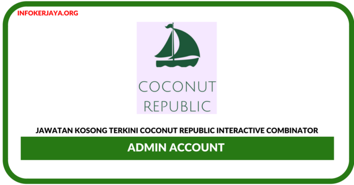 Jawatan Kosong Terkini Admin Account Di Coconut Republic Interactive Combinator