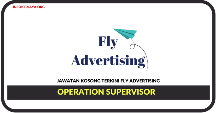 Jawatan Kosong Terkini Operation Supervisor Di Fly Advertising
