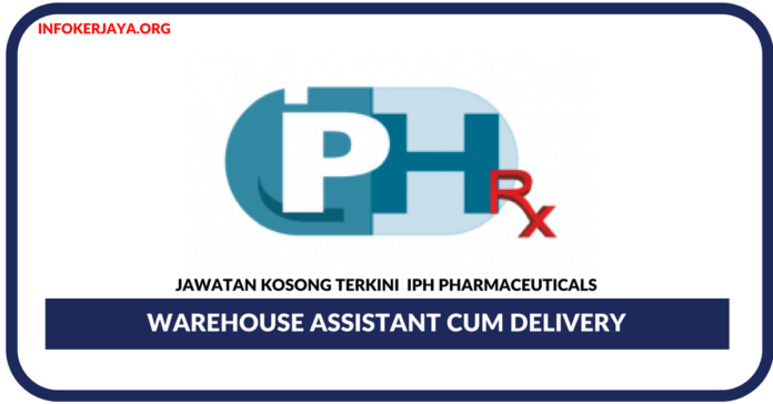 Jawatan Kosong Terkini Warehouse Assistant cum Delivery Di IPH Pharmaceuticals