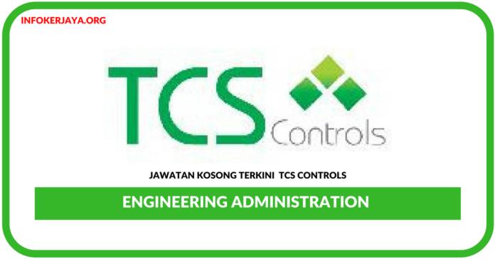 Jawatan Kosong Terkini Engineering Administration Di TCS Controls